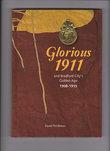 9780956698407: Glorious 1911: and Bradford City's Golden Age, 1908-1915
