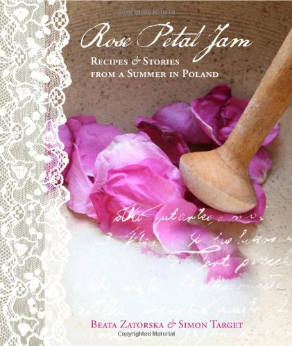 9780956699206: Rose Petal Jam: Recipes and Stories from a Summer in Poland