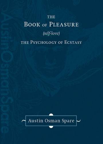 The Book of Pleasure (Self-Love): The Psychology of Ecstasy: Spare, Austin Osman