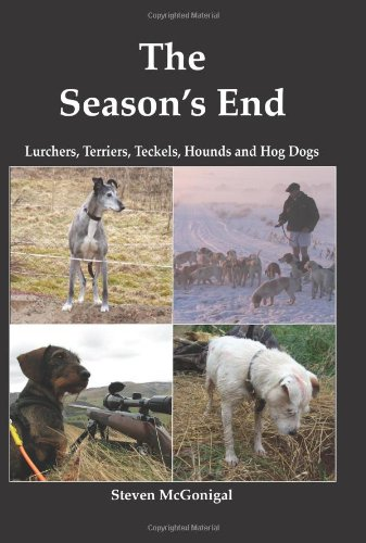 THE SEASON'S END: LURCHERS, TERRIERS, TECKELS, HOUNDS & HOG DOGS. By Steven McGonigal.: ...