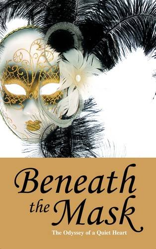 Beneath the Mask: The Odyssey of a Quiet Heart: Morgan, Daisa