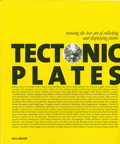 Tectonic Plates: Reviving the Lost Art of Collecting and Displaying Plates (0956707106) by Bishop, Paul