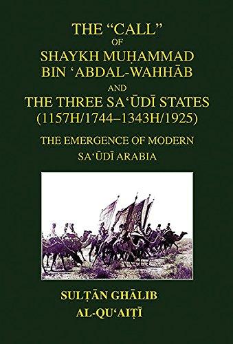 9780956708168: The Call of Shaykh Muḥammad bin 'Abdal-Wahhab and the Three Saudi States: The Emergence of Modern Saudi Arabia