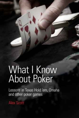 9780956715111: What I Know About Poker: Lessons in Texas Hold'em, Omaha, and Other Poker Games