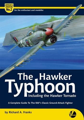 9780956719812: The Hawker Typhoon: A Guide to the RAF's Classic Ground-attack Fighter (Airframe & Miniature)