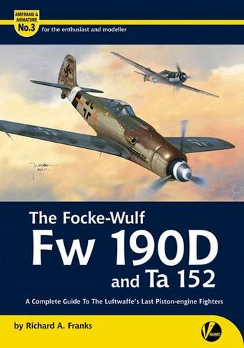 9780956719829: The Focke-Wulf Fw 190D and Ta 152: A Complete Guide to the Luftwaffe's Last Piston Engine Fighters (Airframe & Miniature)