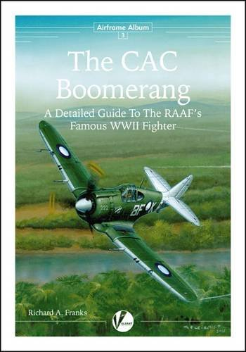 9780956719881: The CAC Boomerang: A Detailed Guide to the RAAF's Famous WWII Fighter (Airframe Album)