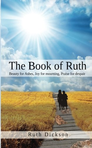 9780956735201: The Book Of Ruth: Beauty For Ashes, Joy for Mourning and Praise for Despair: The Book Of Ruth