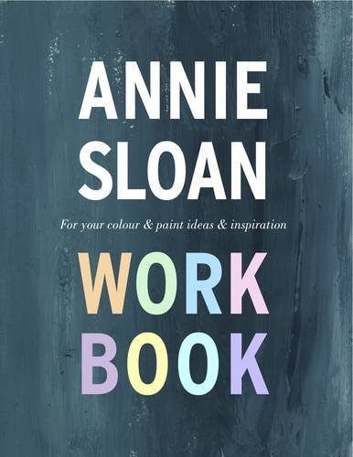 9780956740540: The Annie Sloan Work Book: For Your Colour & Paint Ideas & Inspiration