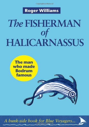 9780956741660: The Fisherman of Halicarnassus: The Man Who Made Bodrum Famous