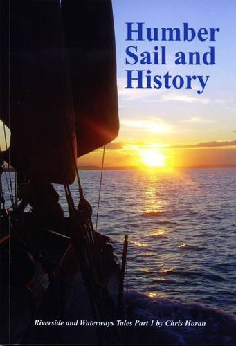 Humber Sail and History: Riverside and Waterways Tales Part 1.