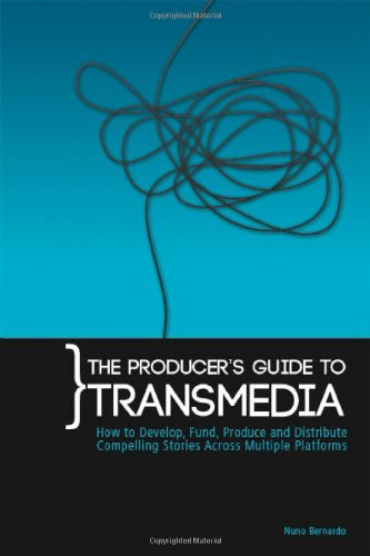 9780956750006: The Producer's Guide to Transmedia: How to Develop, Fund, Produce and Distribute Compelling Stories Across Multiple Platforms