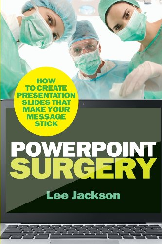 9780956754257: PowerPoint Surgery: How to create presentation slides that make your message stick