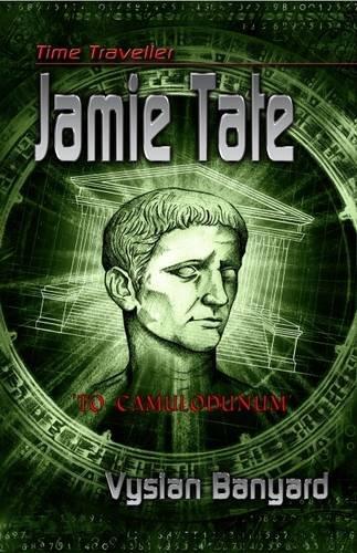 Time Traveller Jamie Tate: To Colchester (Time Traveller Kids): Banyard, Vysian