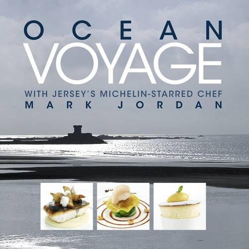 Ocean Voyage with Jersey's Michelin-Starred Chef Mark Jordan: Jordan, Mark