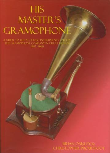 9780956777102: His Master's Gramophone: A Guide to the Acoustic Instruments Sold by the Gramophone Company in Great Britain 1897-1960