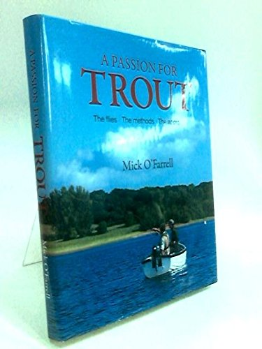A PASSION FOR TROUT: FLYFISHING AND FLY-TYING EXPERIENCES.: O'Farrell (Mick).