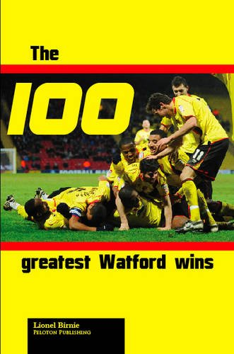 9780956781413: The 100 Greatest Watford Wins