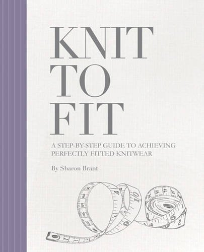 9780956785176: Knit to Fit: A Step-by-Step Guide to Achieving Perfectly Fitted Knitwear