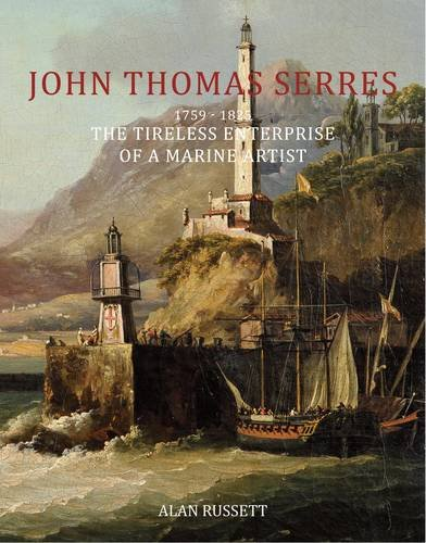 9780956785503: John Thomas Serres (1759-1825): The Tireless Enterprise of a Marine Artist