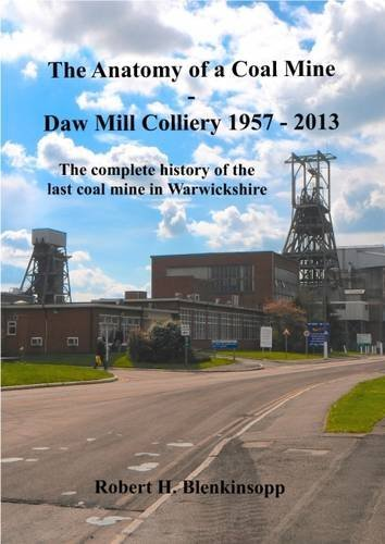 9780956786166: The Anatomy of a Coal Mine - Daw Mill Colliery 1957 - 2013: The Complete History of the Last Coal Mine in Warwickshire