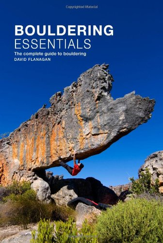 Bouldering Essentials: The Complete Guide To Bouldering: David Flanagan