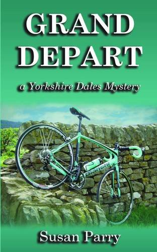 Grand Depart (Yorkshire Dales Mysteries): Parry, Susan
