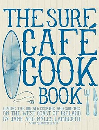 9780956789310: Surf Cafe Cookbook: Living the Dream: Cooking and Surfing on the West Coast of Ireland