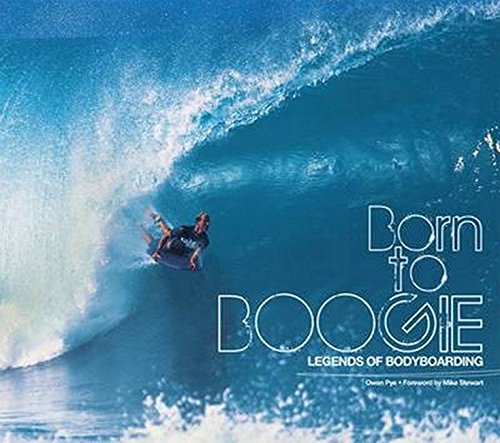 Born to Boogie: Legends of Bodyboarding (Hardcover): Owen Pye