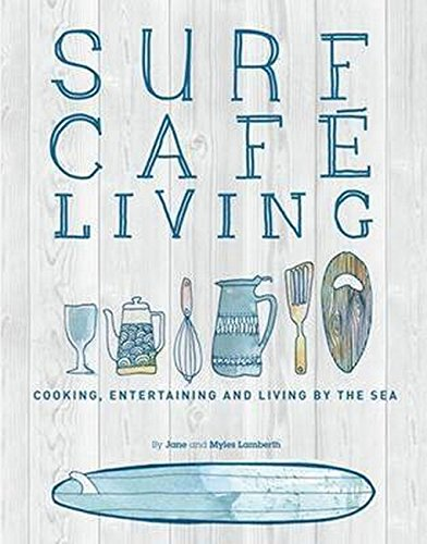 Surf Cafe Living: Cooking, Entertaining and Living: Lamberth, Myles, Lamberth,