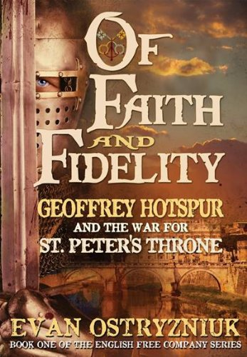 9780956790156: Of Faith and Fidelity: Geoffrey Hotspur and the War for St. Peter's Throne (English Free Company) (The English Free Company)