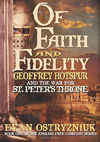 9780956790163: Of Faith and Fidelity: Geoffrey Hotspur and the War for St. Peter's Throne (English Free Company)