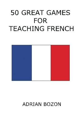 9780956796851: 50 Great Games for Teaching French: Exciting Language Games for Young Learners