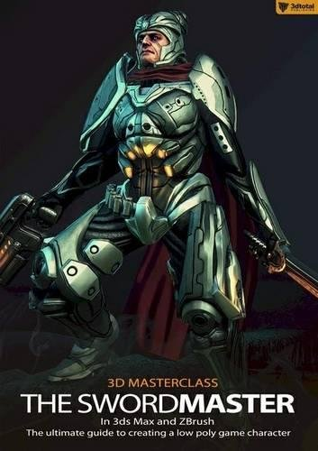 9780956817174: 3D Masterclass: The Swordmaster in 3ds Max and ZBrush: The Ultimate Guide to Creating a Low Poly Game Character