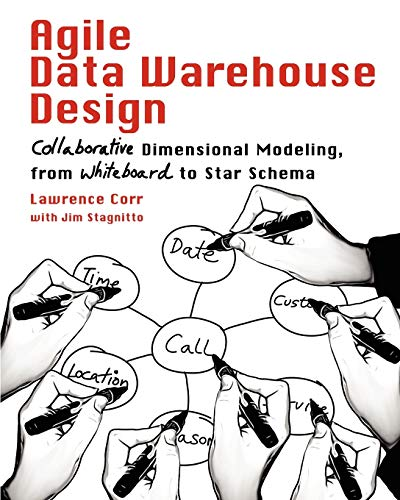 9780956817204: Agile Data Warehouse Design: Collaborative Dimensional Modeling, from Whiteboard to Star Schema
