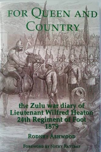 9780956817709: For Queen and Country: The Zulu War Diary of Lieutenant Wilfred Heaton 24th Regiment of Foot 1879
