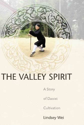 The Valley Spirit: A Story of Daoist Cultivation: Wei, Lindsey