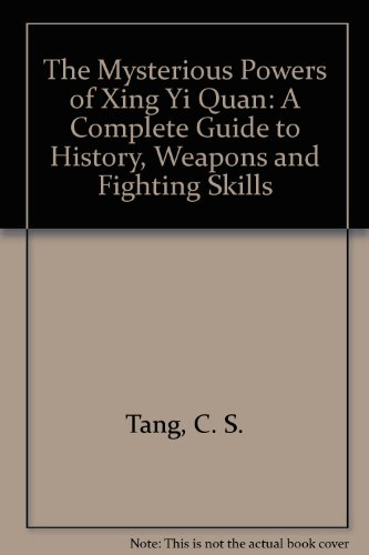 9780956818652: The Mysterious Powers of Xing Yi Quan: A Complete Guide to History, Weapons and Fighting Skills