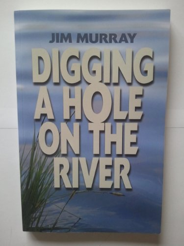 Digging A Hole On The River (0956820239) by Jim Murray