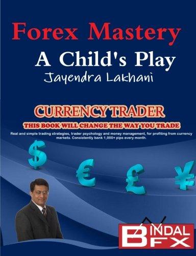 Forex Mastery - A Child's Play: Lakhani, Mr Jayendra