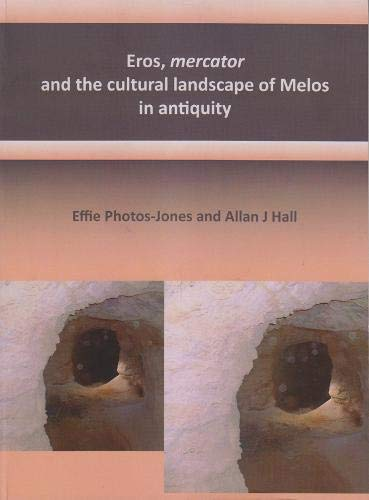 Eros, Mercator and the Cultural Landscape of Melos in Antiquity: The Archaeology of the Minerals ...