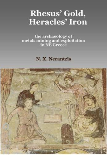 Rhesus' Gold, Heracles' Iron: The Archaeology of Metals Mining and Exploitation in NE ...