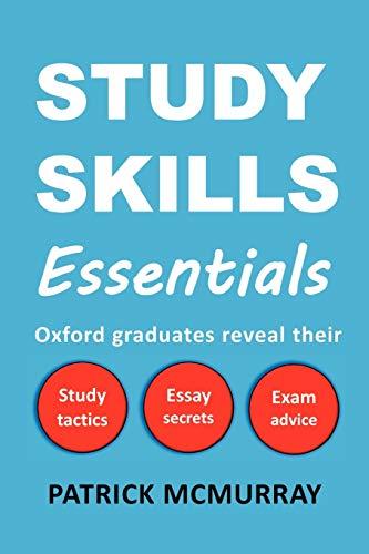 9780956845603: Study Skills Essentials: Oxford Graduates Reveal Their Study Tactics, Essay Secrets and Exam Advice