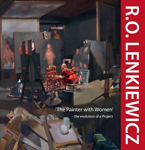 9780956848819: R.O. Lenkiewicz: 'The Painter with Women' - the Evolution of a Project