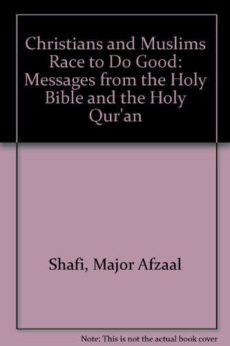 9780956854407: Christians and Muslims Race to Do Good: Messages from the Holy Bible and the Holy Qur'an