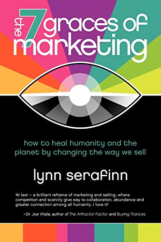 9780956857804: The 7 Graces of Marketing: How to Heal Humanity and the Planet by Changing the Way We Sell