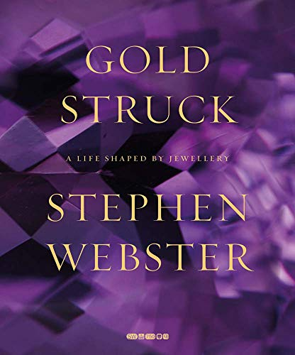 Goldstruck - A Life Shaped by Jewellery: Webster, Stephen