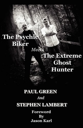 The Psychic Biker meets The Extreme Ghost Hunter (0956881009) by Paul Green; Stephen Lambert