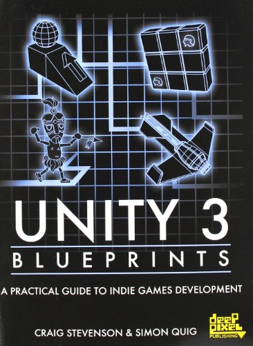 9780956888709: Unity 3 Blueprints - A Practical Guide to Indie Games Development
