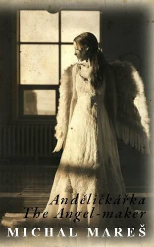 Andelickarka - The Angel-Maker A Czech-English Bilingual Concise Novel by Mares, Michal ( Author ) ...
